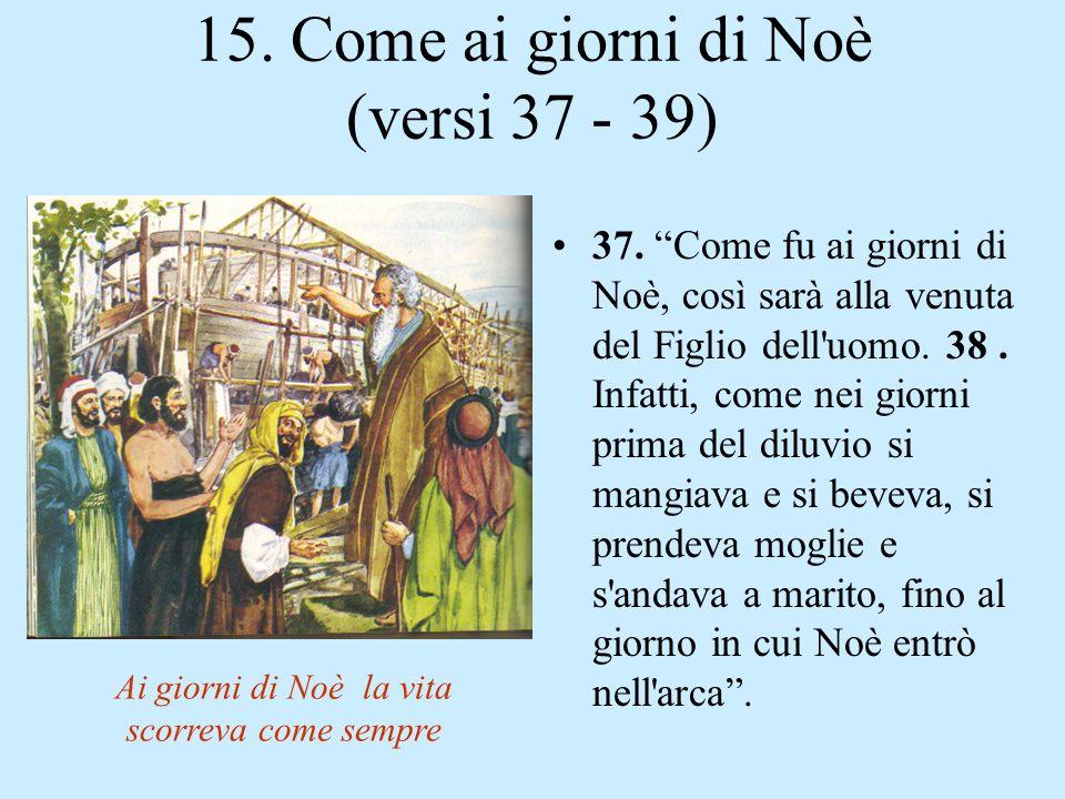 15. Come ai giorni di Noè (versi 37 - 39)