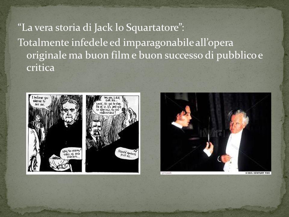 La vera storia di Jack lo Squartatore : Totalmente infedele ed imparagonabile all'opera originale ma buon film e buon successo di pubblico e critica