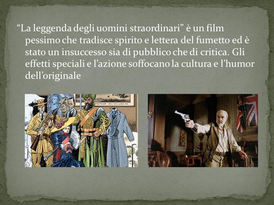 La leggenda degli uomini straordinari è un film pessimo che tradisce spirito e lettera del fumetto ed è stato un insuccesso sia di pubblico che di critica.