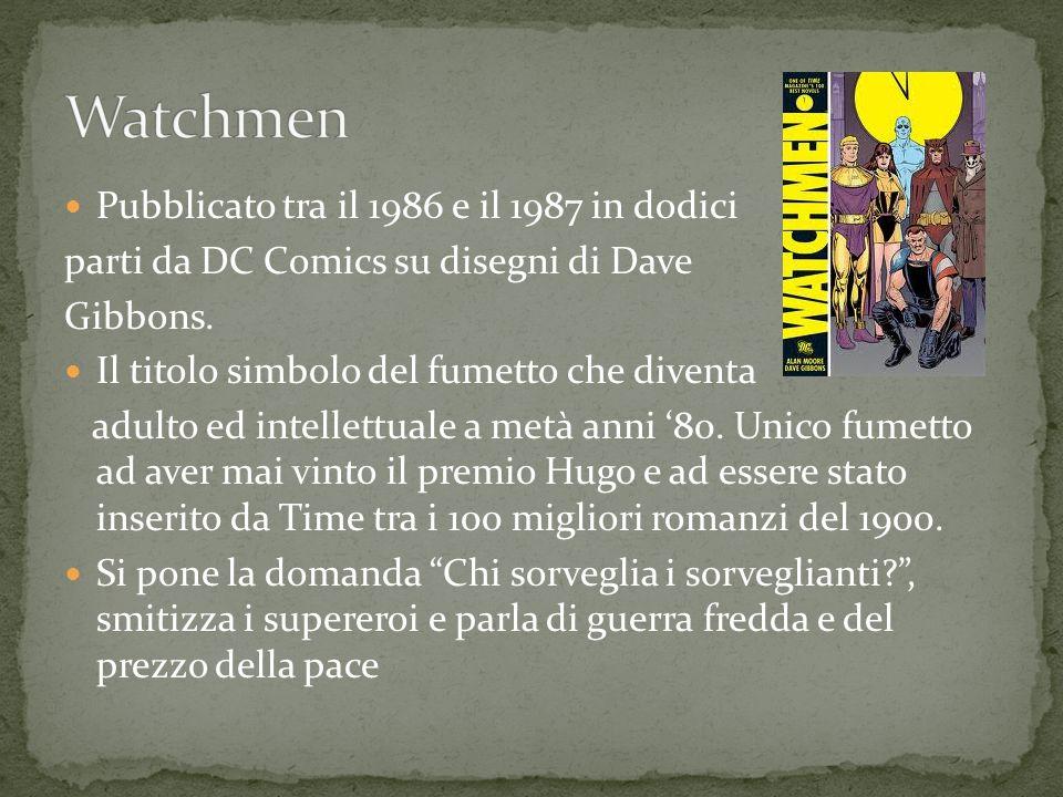 Watchmen Pubblicato tra il 1986 e il 1987 in dodici