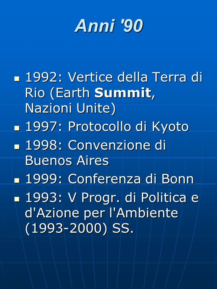 Anni 90 1992: Vertice della Terra di Rio (Earth Summit, Nazioni Unite) 1997: Protocollo di Kyoto.