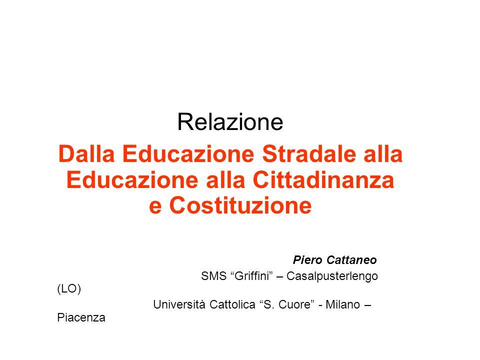 Relazione Dalla Educazione Stradale alla Educazione alla Cittadinanza e Costituzione. Piero Cattaneo.