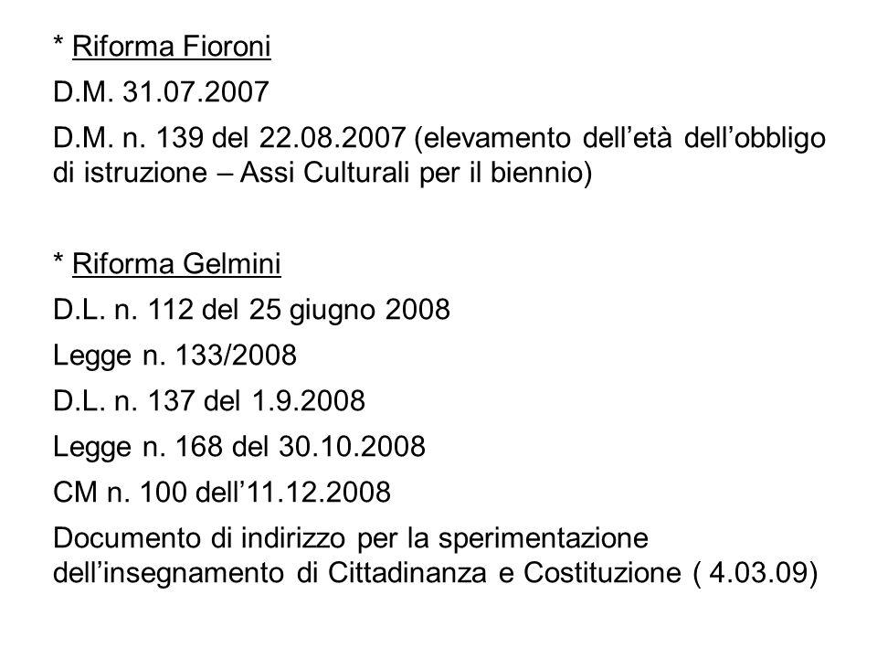 * Riforma Fioroni D.M. 31.07.2007. D.M. n. 139 del 22.08.2007 (elevamento dell'età dell'obbligo di istruzione – Assi Culturali per il biennio)