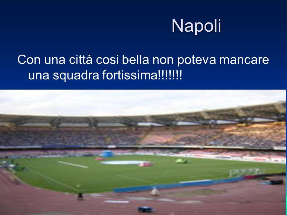 Napoli Con una città cosi bella non poteva mancare una squadra fortissima!!!!!!!