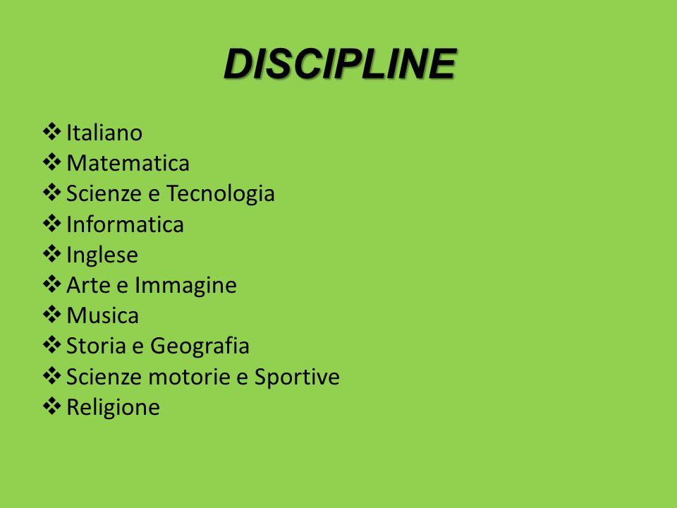 DISCIPLINE Italiano Matematica Scienze e Tecnologia Informatica