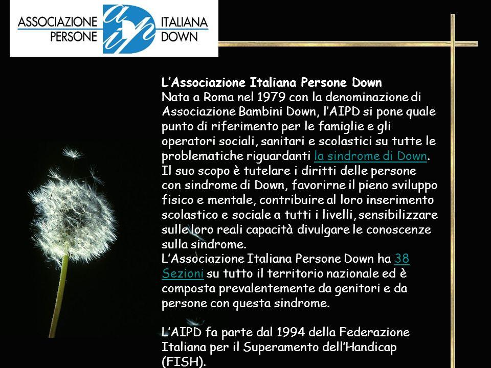 L'Associazione Italiana Persone Down Nata a Roma nel 1979 con la denominazione di Associazione Bambini Down, l'AIPD si pone quale punto di riferimento per le famiglie e gli operatori sociali, sanitari e scolastici su tutte le problematiche riguardanti la sindrome di Down.