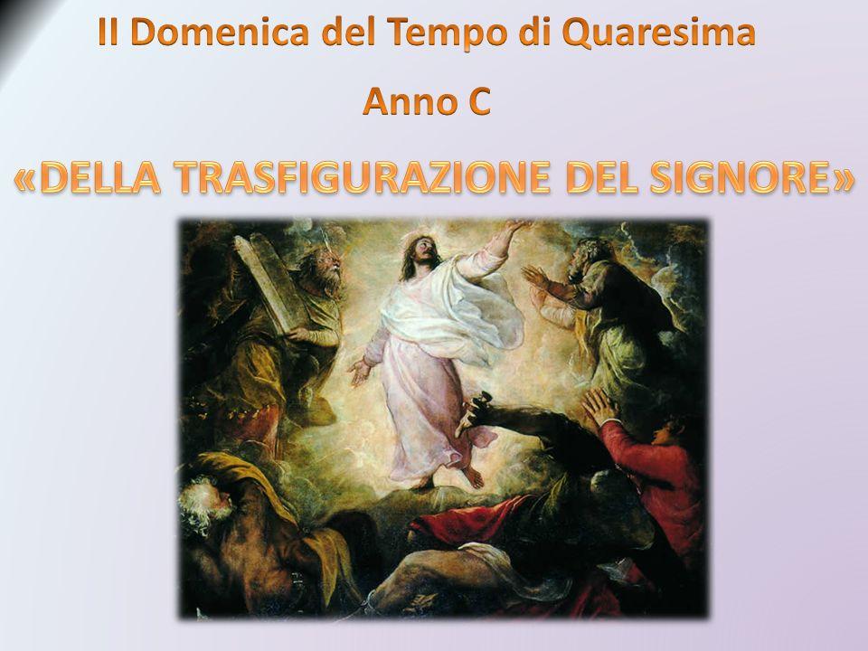II Domenica del Tempo di Quaresima «DELLA TRASFIGURAZIONE DEL SIGNORE»