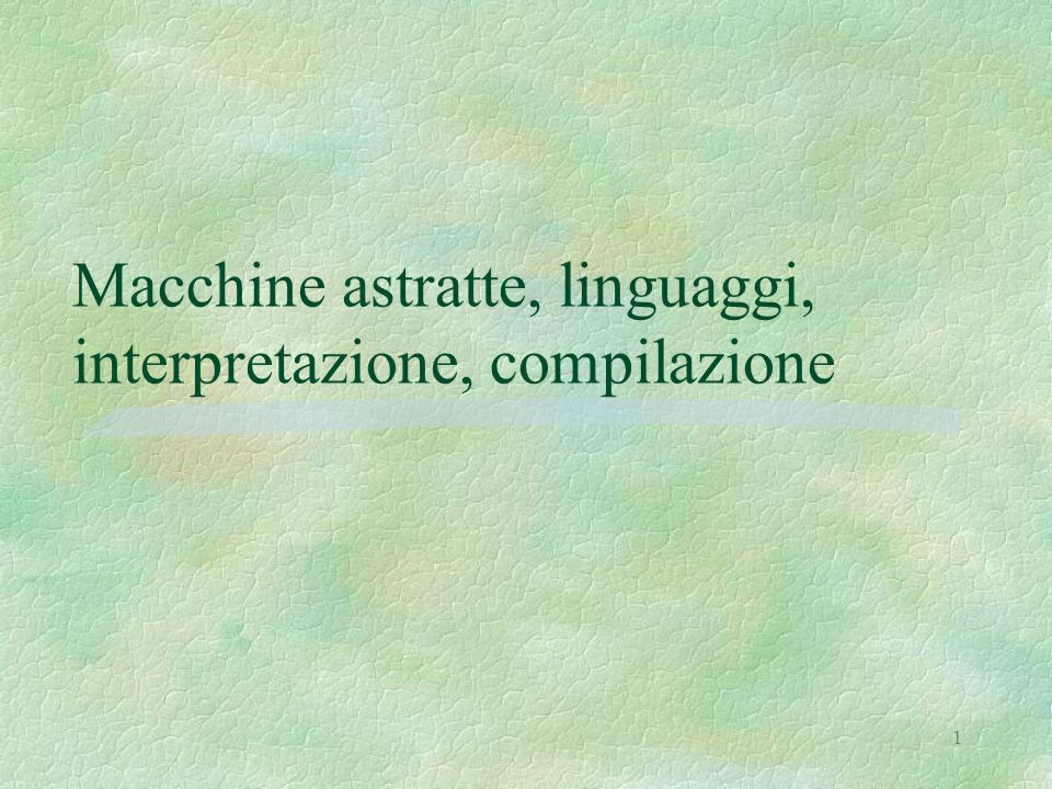 Macchine astratte, linguaggi, interpretazione, compilazione