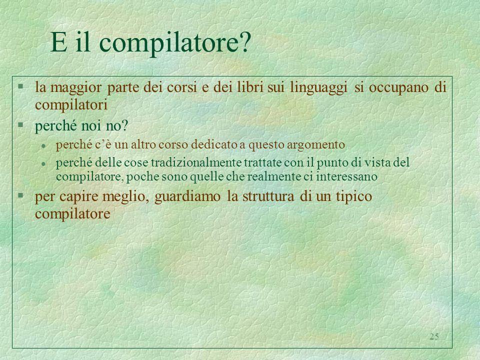 E il compilatore la maggior parte dei corsi e dei libri sui linguaggi si occupano di compilatori. perché noi no
