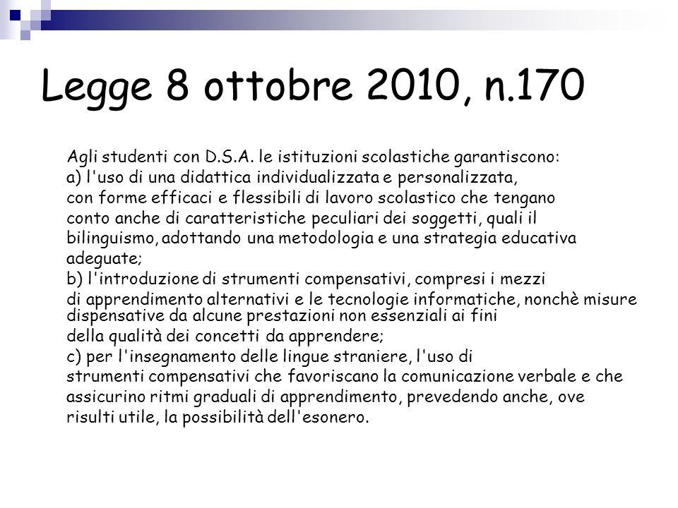 Legge 8 ottobre 2010, n.170 Agli studenti con D.S.A. le istituzioni scolastiche garantiscono: