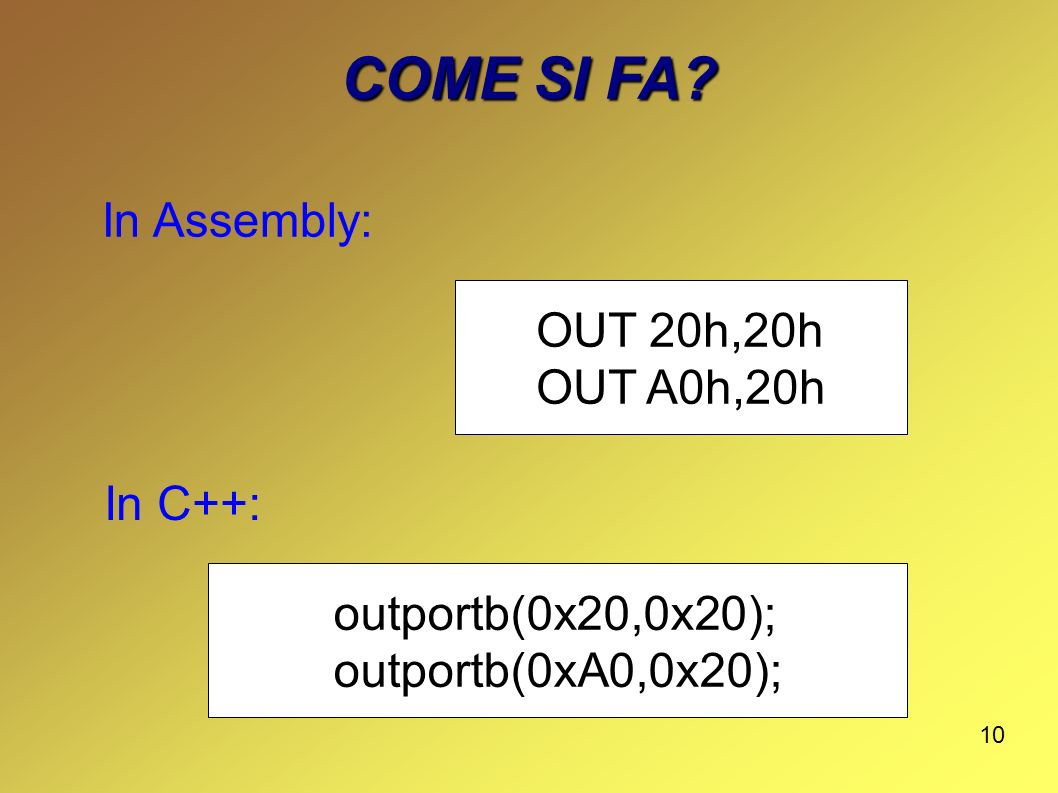 COME SI FA In Assembly: OUT 20h,20h OUT A0h,20h In C++: