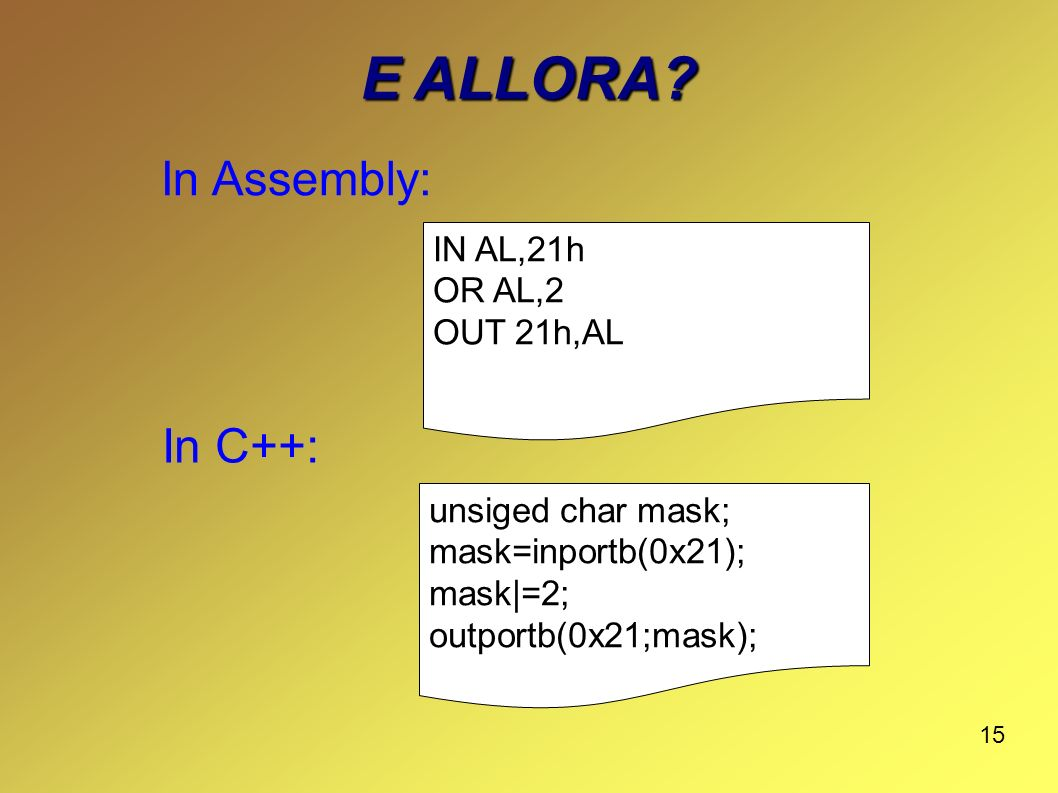 E ALLORA In Assembly: In C++: IN AL,21h OR AL,2 OUT 21h,AL