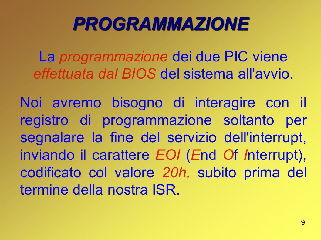 PROGRAMMAZIONE La programmazione dei due PIC viene effettuata dal BIOS del sistema all avvio.