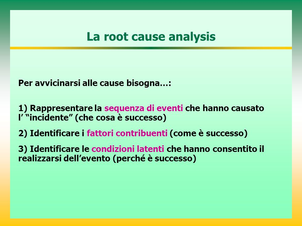 La root cause analysis Per avvicinarsi alle cause bisogna…: