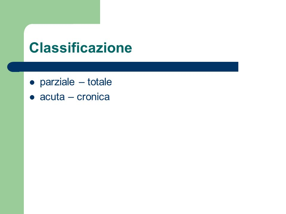 Classificazione parziale – totale acuta – cronica
