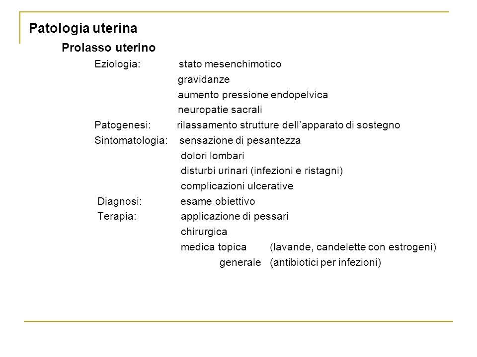Patologia uterina Prolasso uterino Eziologia: stato mesenchimotico