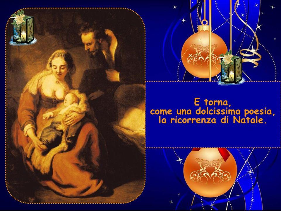 E torna, come una dolcissima poesia, la ricorrenza di Natale.