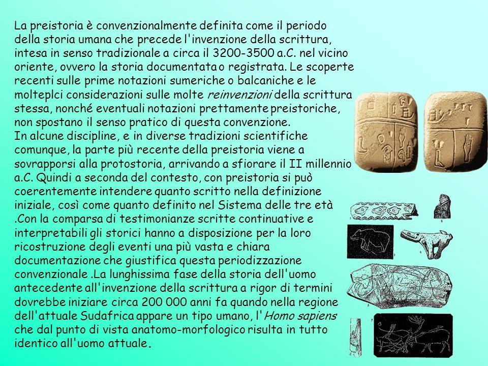 La preistoria è convenzionalmente definita come il periodo della storia umana che precede l invenzione della scrittura, intesa in senso tradizionale a circa il 3200-3500 a.C.