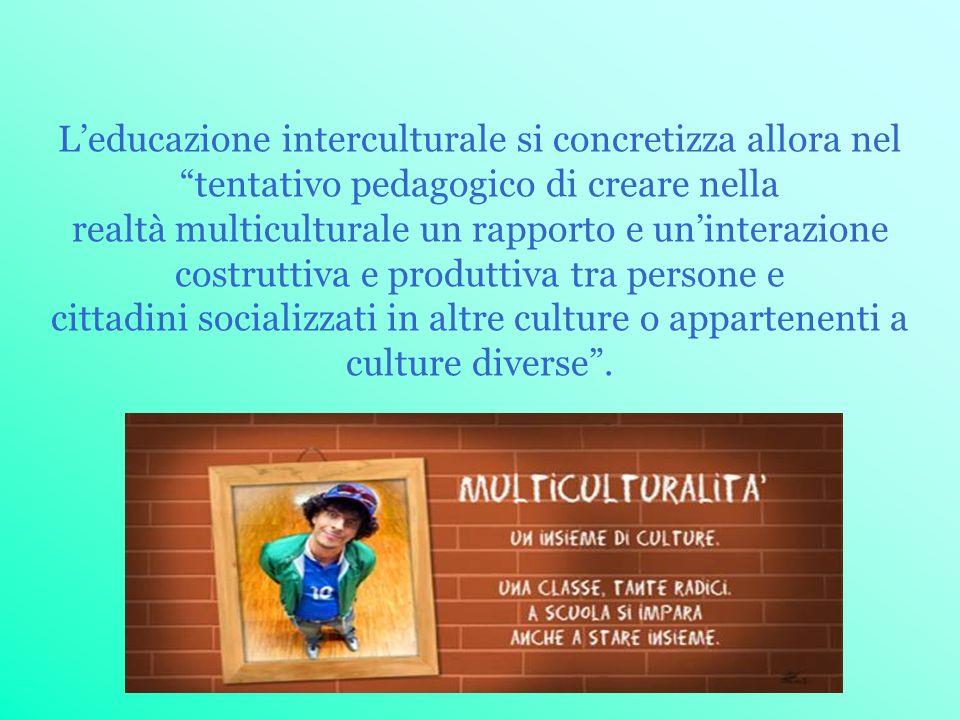 L'educazione interculturale si concretizza allora nel tentativo pedagogico di creare nella