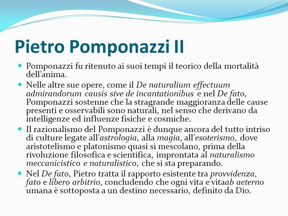Pietro Pomponazzi II Pomponazzi fu ritenuto ai suoi tempi il teorico della mortalità dell'anima.