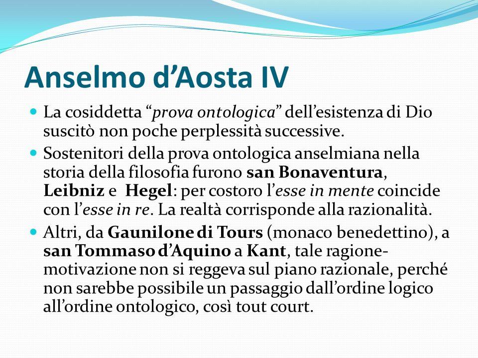 Anselmo d'Aosta IV La cosiddetta prova ontologica dell'esistenza di Dio suscitò non poche perplessità successive.