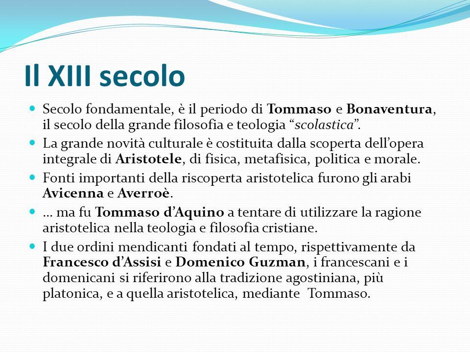 Il XIII secolo Secolo fondamentale, è il periodo di Tommaso e Bonaventura, il secolo della grande filosofia e teologia scolastica .