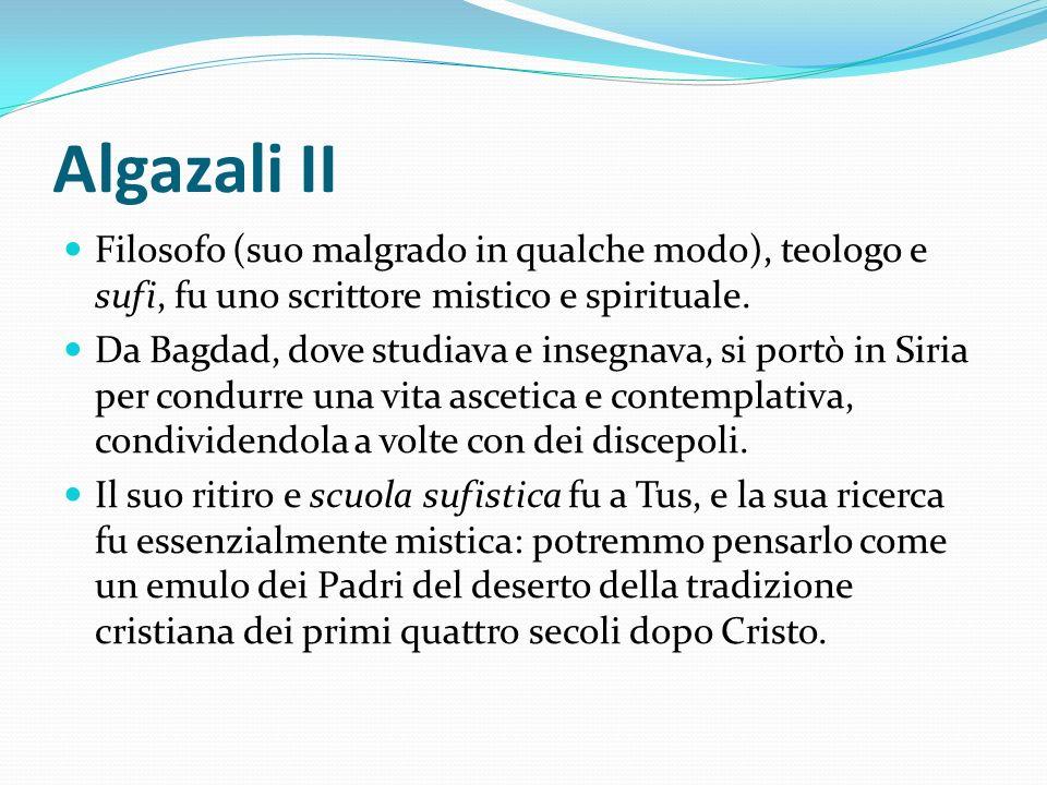 Algazali II Filosofo (suo malgrado in qualche modo), teologo e sufi, fu uno scrittore mistico e spirituale.