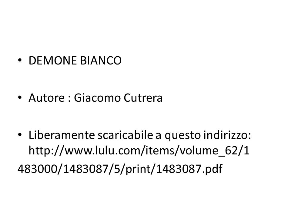 DEMONE BIANCOAutore : Giacomo Cutrera. Liberamente scaricabile a questo indirizzo: http://www.lulu.com/items/volume_62/1.