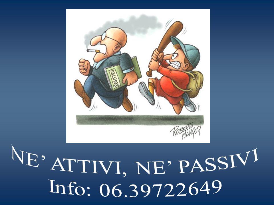 NE' ATTIVI, NE' PASSIVI Info: 06.39722649