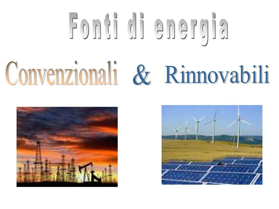 Fonti di energia Convenzionali & Rinnovabili