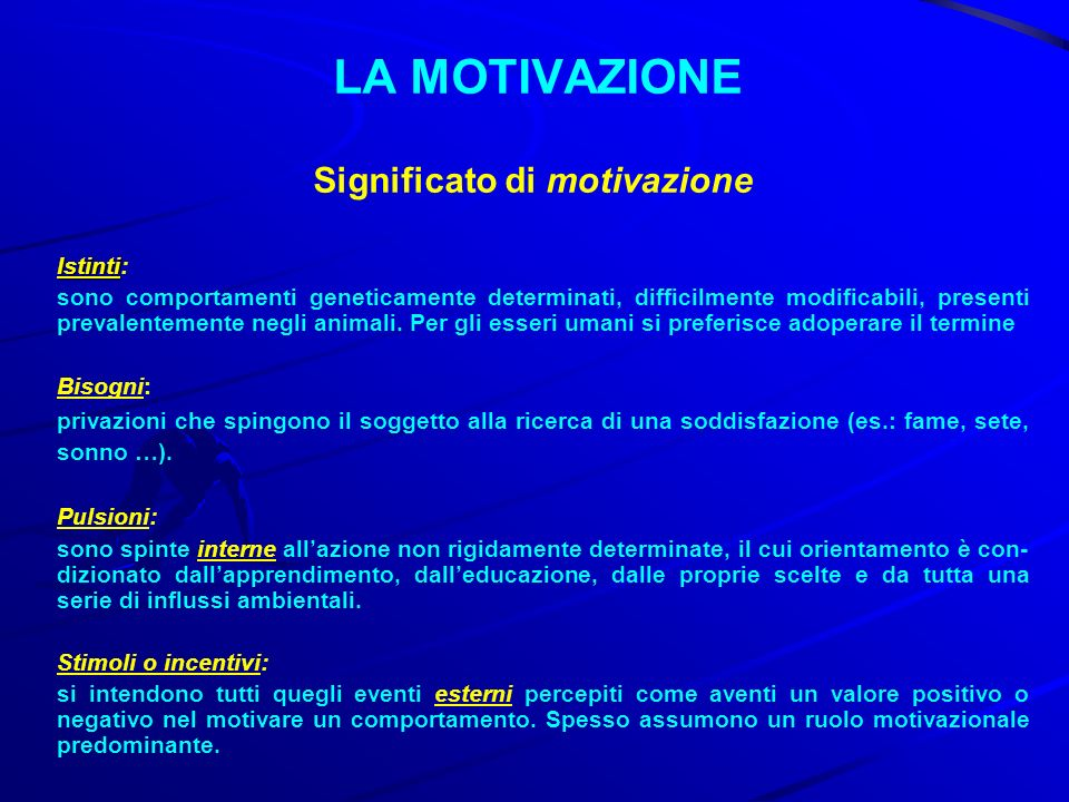 LA MOTIVAZIONE Significato di motivazione Istinti: