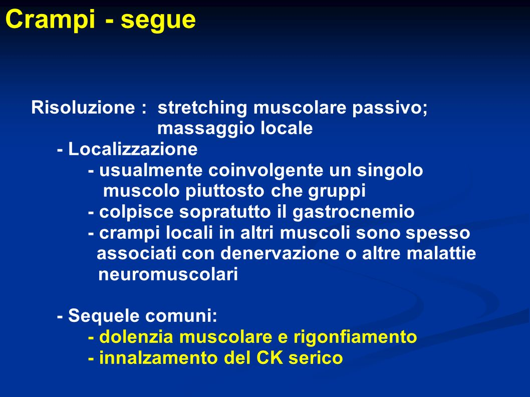 Crampi - segue Risoluzione : stretching muscolare passivo;