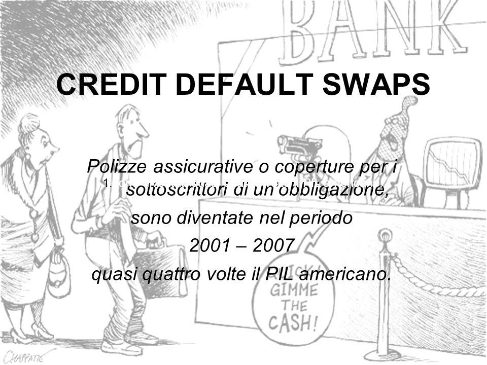 CREDIT DEFAULT SWAPS Polizze assicurative o coperture per i sottoscrittori di un'obbligazione, sono diventate nel periodo.