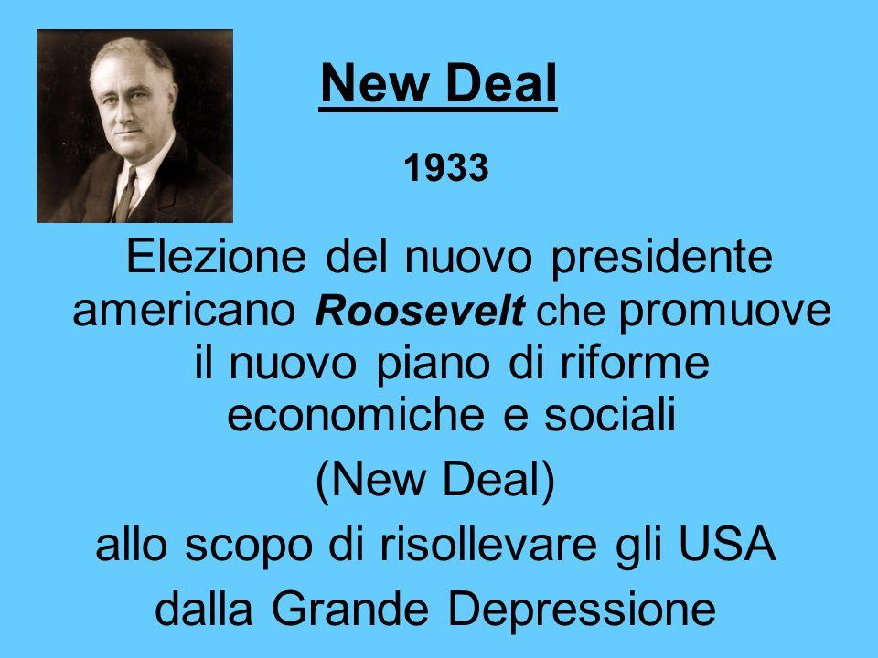 New Deal 1933. Elezione del nuovo presidente americano Roosevelt che promuove il nuovo piano di riforme economiche e sociali.