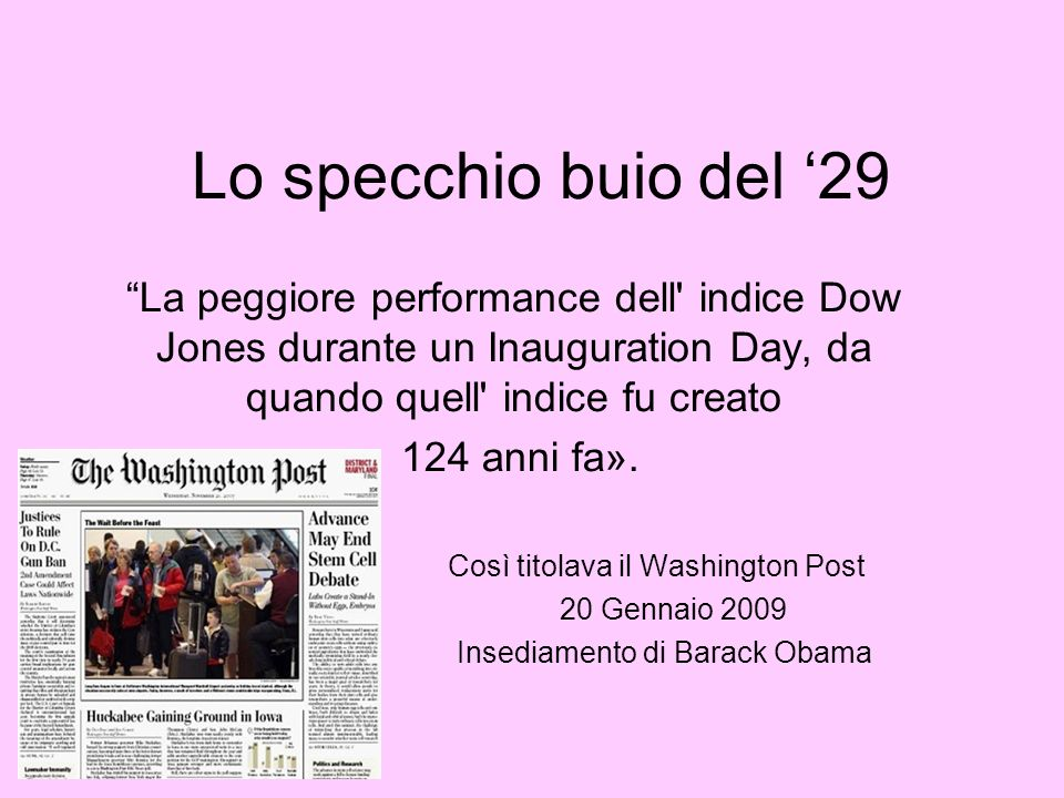 Lo specchio buio del '29 La peggiore performance dell indice Dow Jones durante un Inauguration Day, da quando quell indice fu creato.