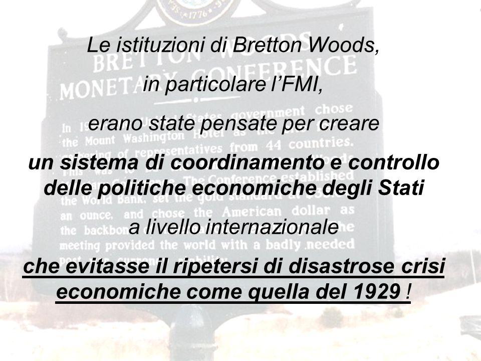 Le istituzioni di Bretton Woods, in particolare l'FMI,