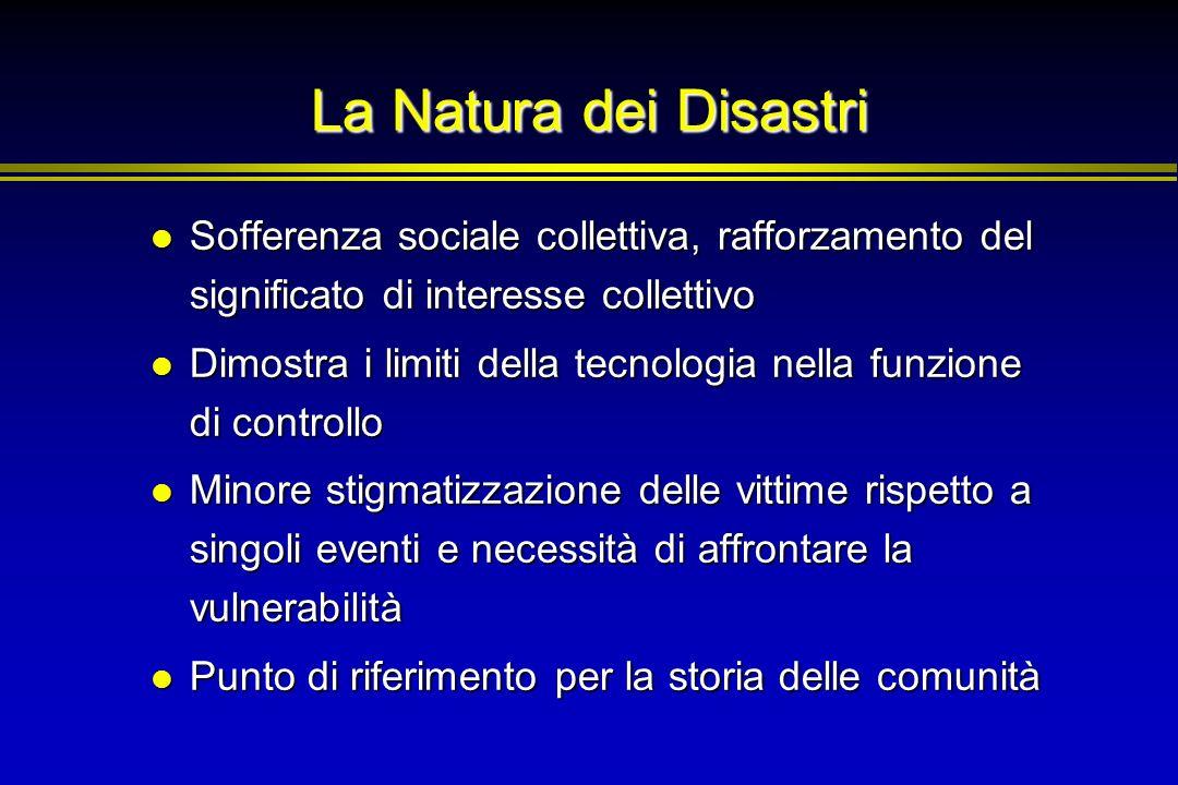 La Natura dei Disastri Sofferenza sociale collettiva, rafforzamento del significato di interesse collettivo.