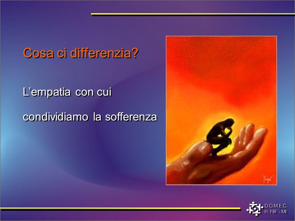 Cosa ci differenzia L'empatia con cui condividiamo la sofferenza