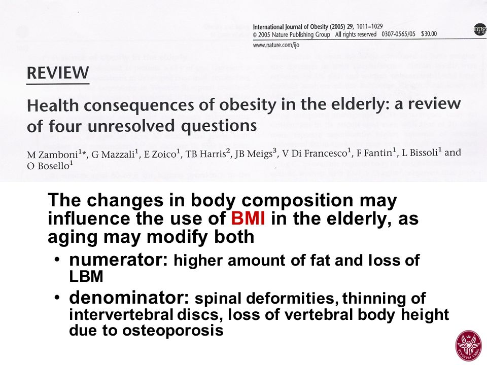 BMI 2 The changes in body composition may influence the use of BMI in the elderly, as aging may modify both.