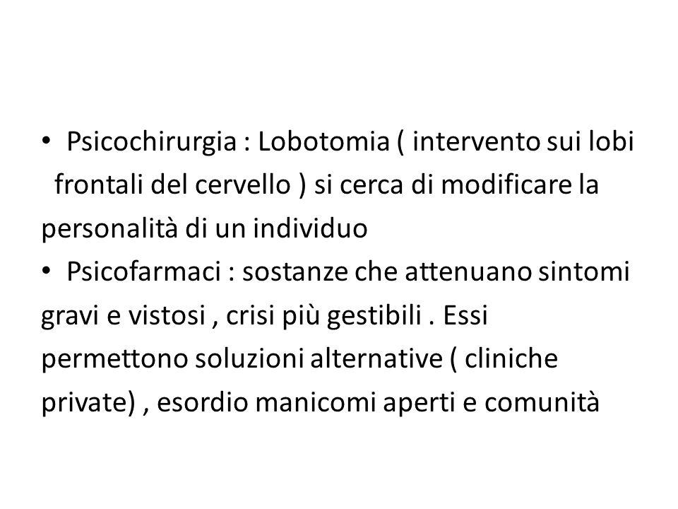 Psicochirurgia : Lobotomia ( intervento sui lobi