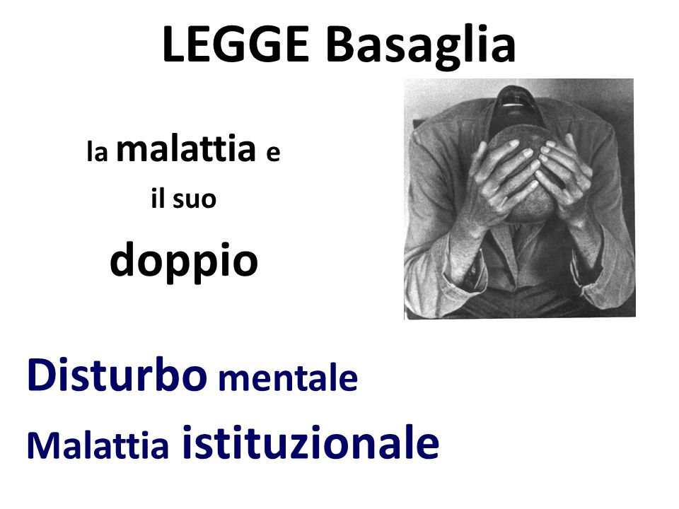 LEGGE Basaglia doppio Disturbo mentale Malattia istituzionale