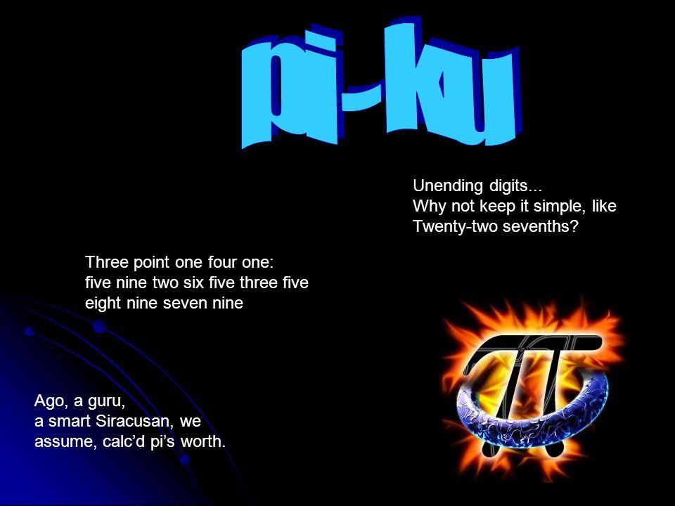 pi - ku Unending digits... Why not keep it simple, like Twenty-two sevenths