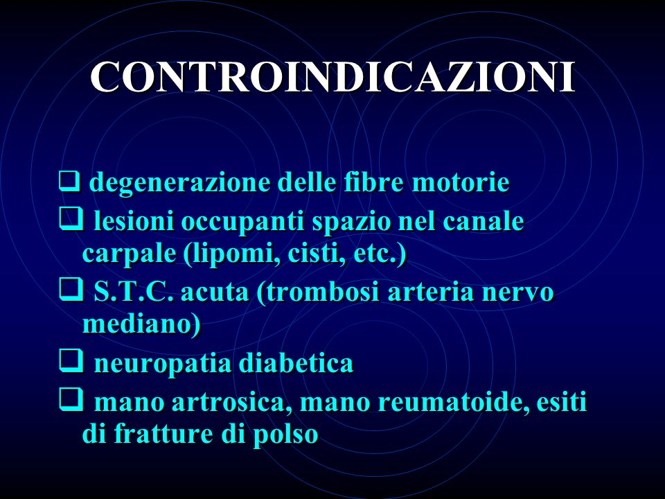 CONTROINDICAZIONIdegenerazione delle fibre motorie. lesioni occupanti spazio nel canale carpale (lipomi, cisti, etc.)