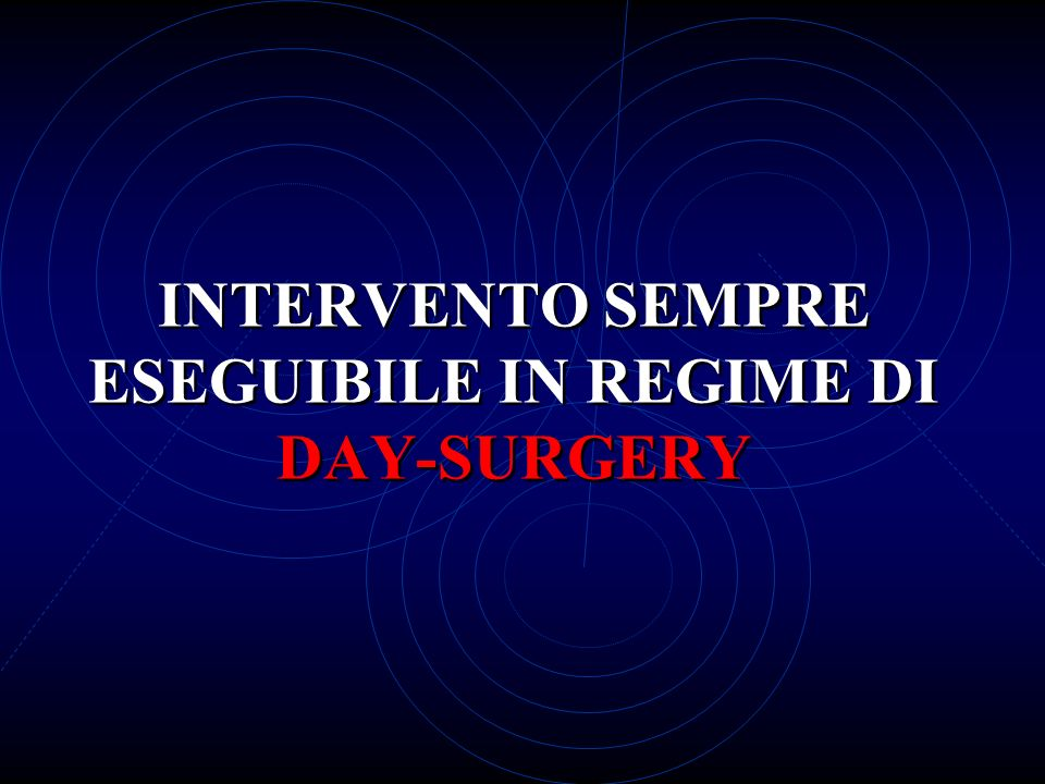 INTERVENTO SEMPRE ESEGUIBILE IN REGIME DI DAY-SURGERY