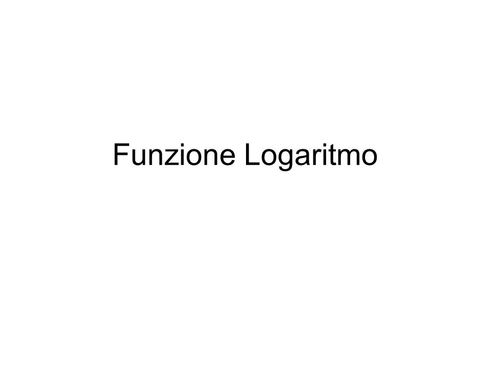 Funzione Logaritmo