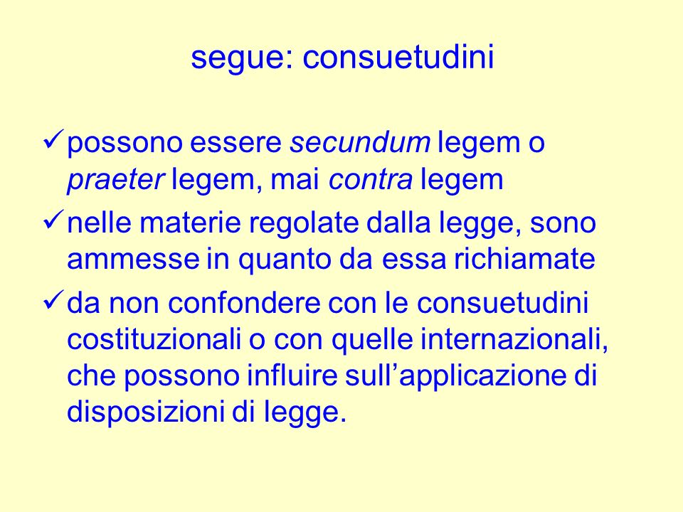 segue: consuetudini possono essere secundum legem o praeter legem, mai contra legem.