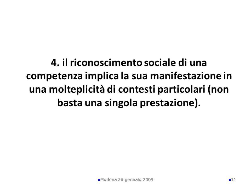4. il riconoscimento sociale di una competenza implica la sua manifestazione in una molteplicità di contesti particolari (non basta una singola prestazione).
