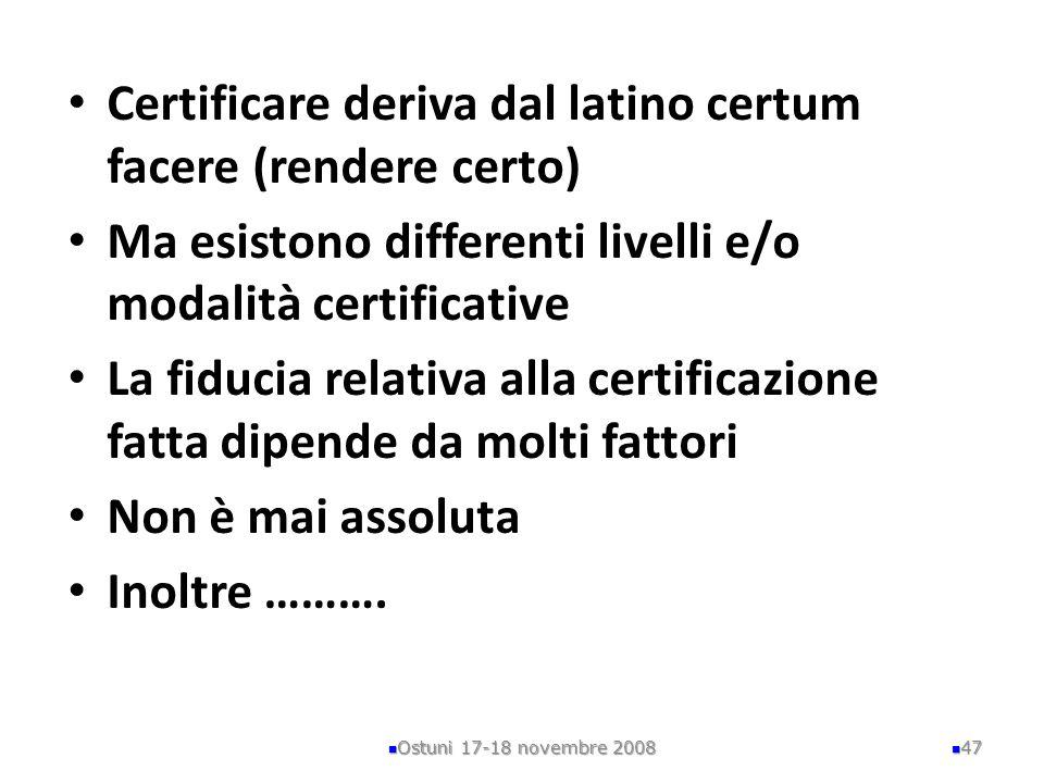 Certificare deriva dal latino certum facere (rendere certo)