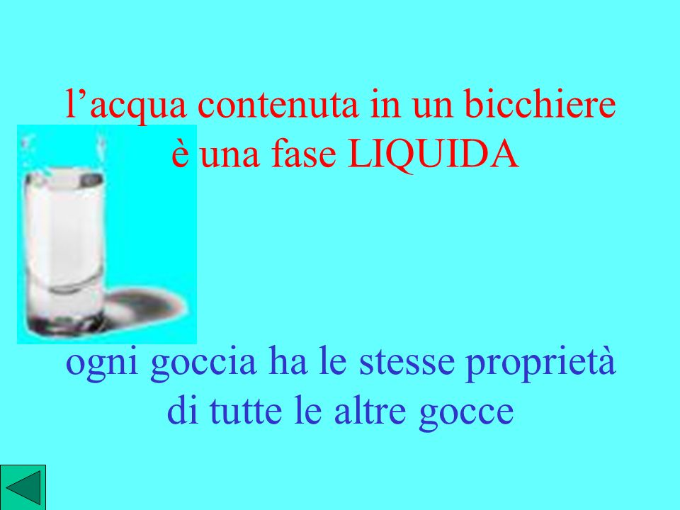 l'acqua contenuta in un bicchiere è una fase LIQUIDA