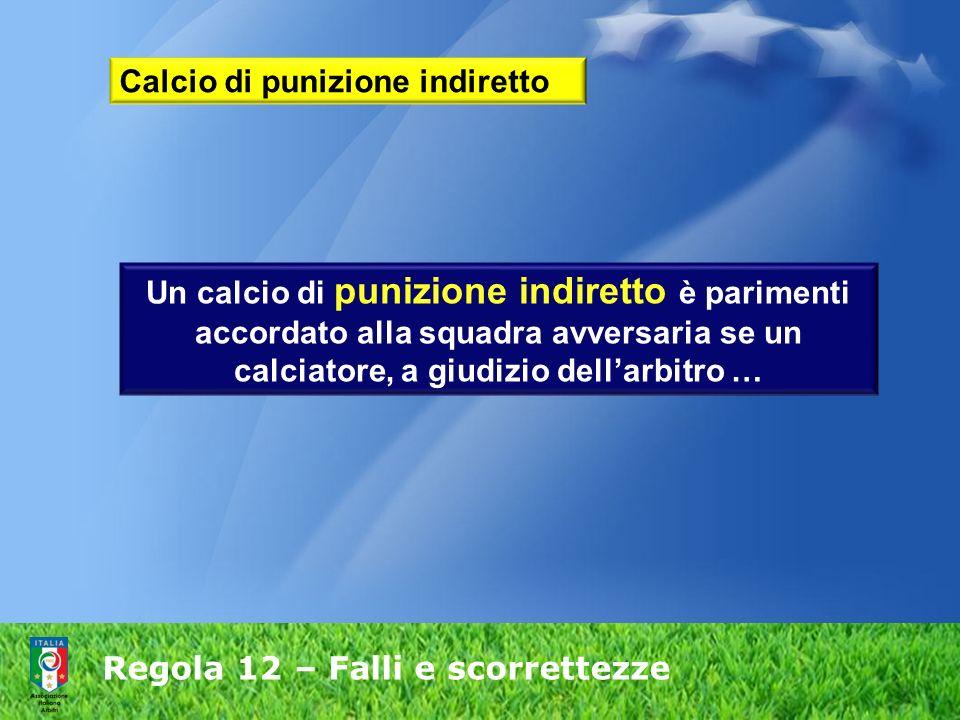 calciatore, a giudizio dell'arbitro … Regola 12 – Falli e scorrettezze